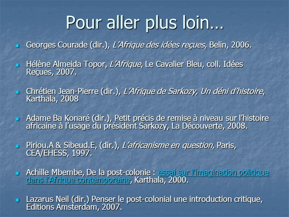 Pour aller plus loin… Georges Courade (dir.), LAfrique des idées reçues, Belin, 2006. Georges Courade (dir.), LAfrique des idées reçues, Belin, 2006.