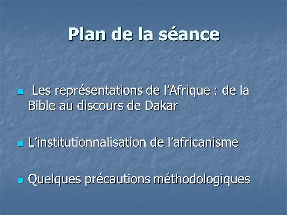 Plan de la séance Les représentations de lAfrique : de la Bible au discours de Dakar Les représentations de lAfrique : de la Bible au discours de Daka