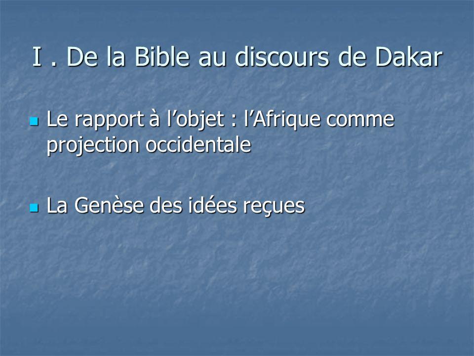 I. De la Bible au discours de Dakar Le rapport à lobjet : lAfrique comme projection occidentale Le rapport à lobjet : lAfrique comme projection occide