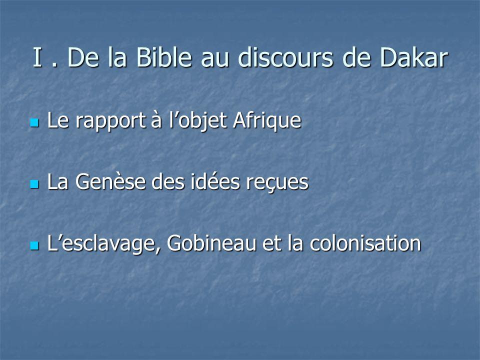 I. De la Bible au discours de Dakar Le rapport à lobjet Afrique Le rapport à lobjet Afrique La Genèse des idées reçues La Genèse des idées reçues Lesc