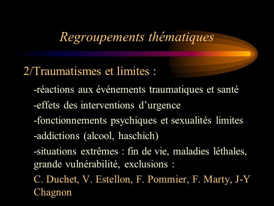 Regroupements thématiques 2/Traumatismes et limites : -réactions aux événements traumatiques et santé -effets des interventions durgence -fonctionneme