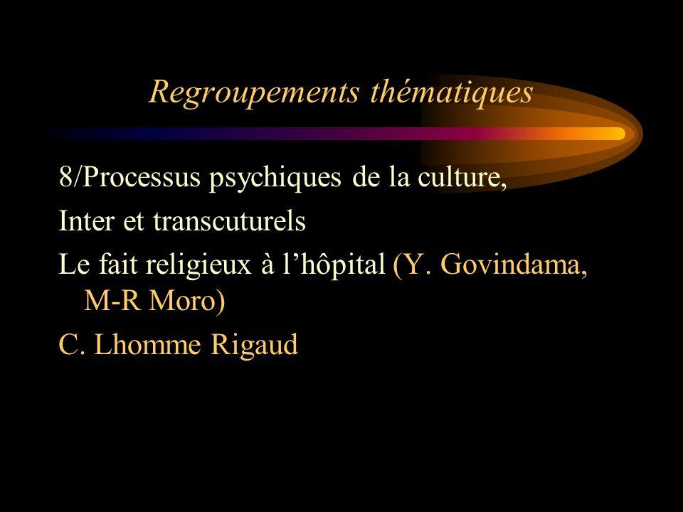 Regroupements thématiques 8/Processus psychiques de la culture, Inter et transcuturels Le fait religieux à lhôpital (Y. Govindama, M-R Moro) C. Lhomme
