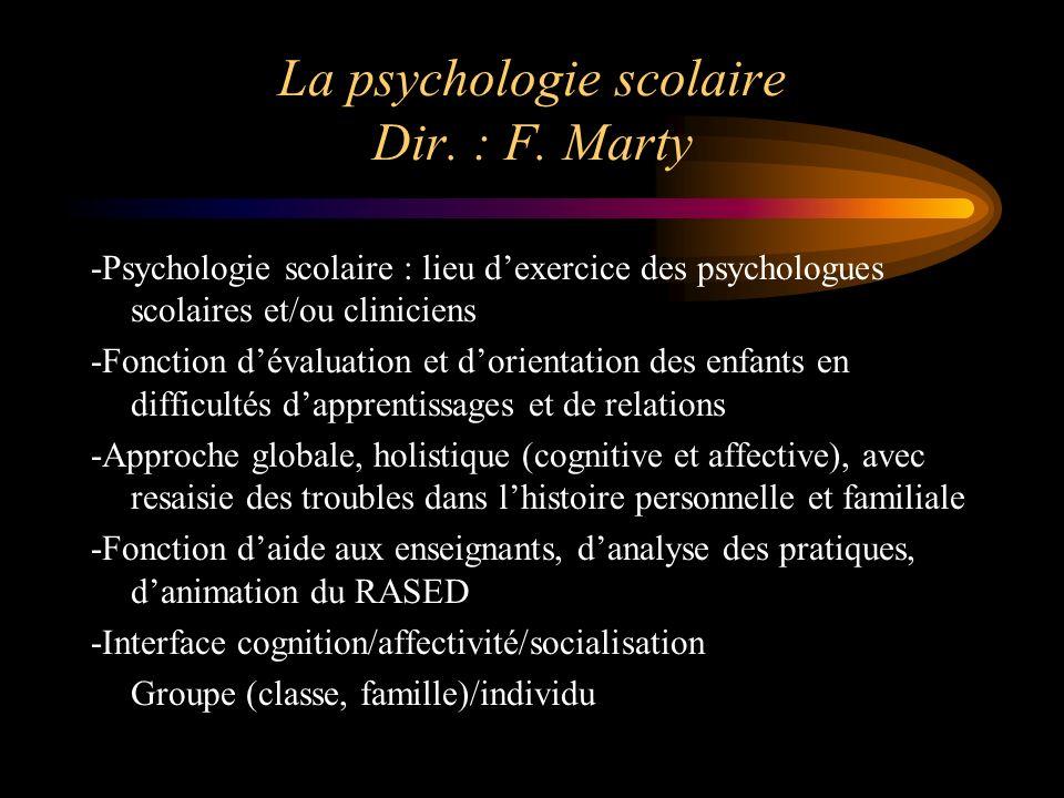 La psychologie scolaire Dir. : F. Marty -Psychologie scolaire : lieu dexercice des psychologues scolaires et/ou cliniciens -Fonction dévaluation et do