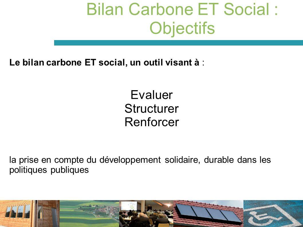 Le bilan carbone ET social, un outil visant à : Evaluer Structurer Renforcer la prise en compte du développement solidaire, durable dans les politique