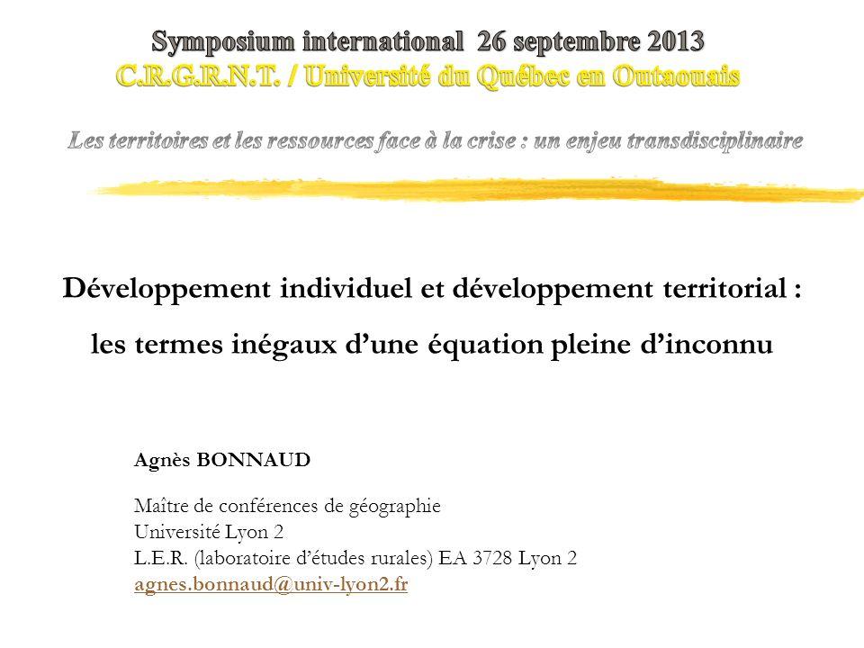 Développement individuel et développement territorial : les termes inégaux dune équation pleine dinconnu Agnès BONNAUD Maître de conférences de géographie Université Lyon 2 L.E.R.