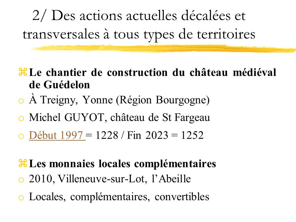2/ Des actions actuelles décalées et transversales à tous types de territoires zLe chantier de construction du château médiéval de Guédelon o À Treign