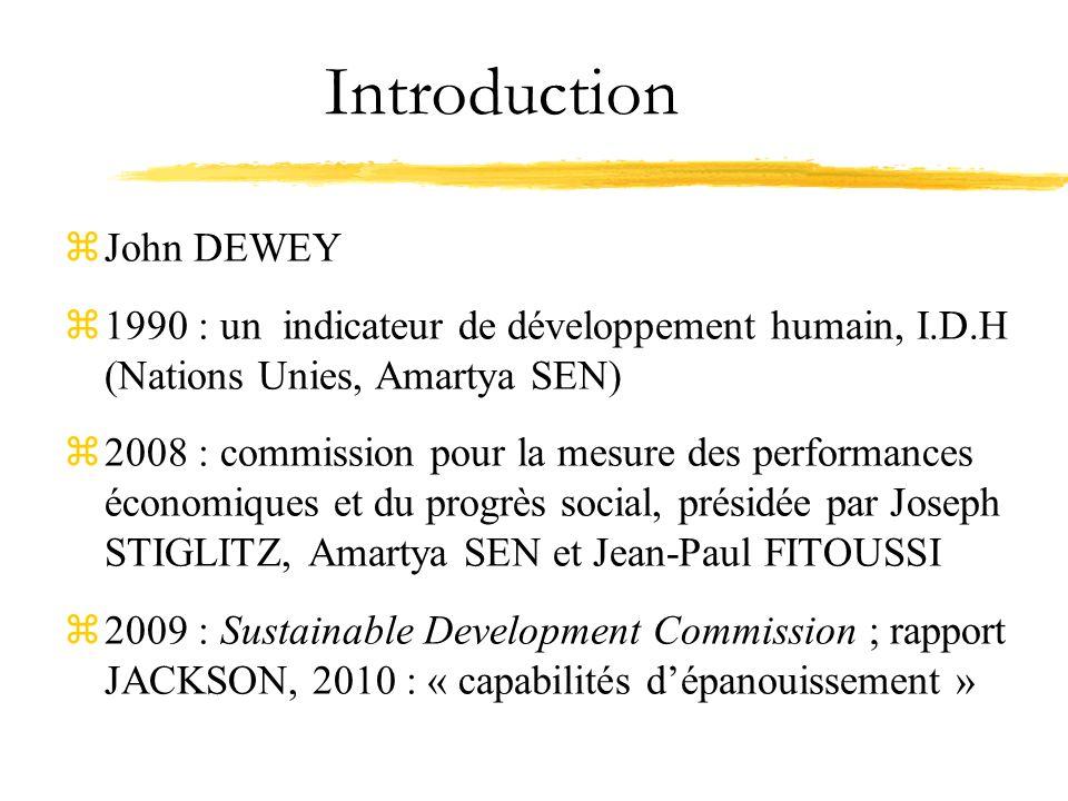 Introduction zJohn DEWEY z1990 : un indicateur de développement humain, I.D.H (Nations Unies, Amartya SEN) z2008 : commission pour la mesure des perfo