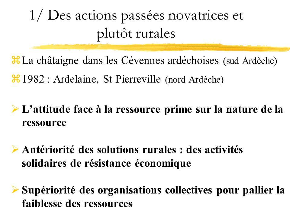 1/ Des actions passées novatrices et plutôt rurales zLa châtaigne dans les Cévennes ardéchoises (sud Ardèche) z1982 : Ardelaine, St Pierreville (nord