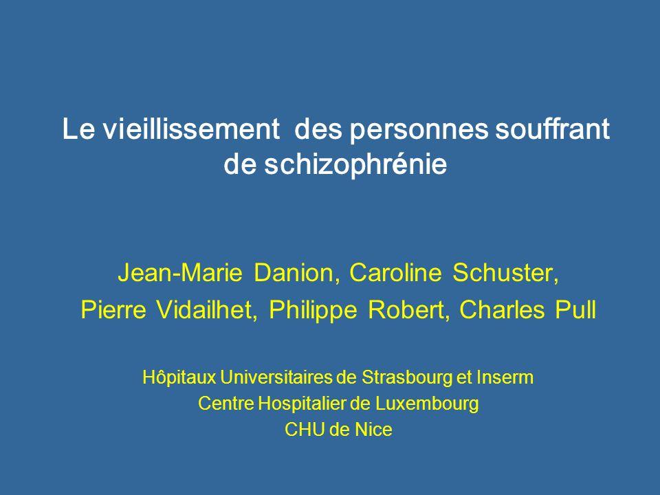 Le vieillissement des personnes souffrant de schizophr é nie Jean-Marie Danion, Caroline Schuster, Pierre Vidailhet, Philippe Robert, Charles Pull Hôp