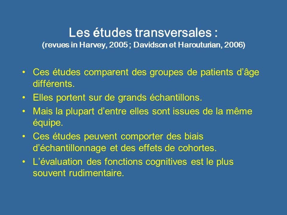 Les é tudes transversales : (revues in Harvey, 2005 ; Davidson et Harouturian, 2006) Ces études comparent des groupes de patients dâge différents. Ell