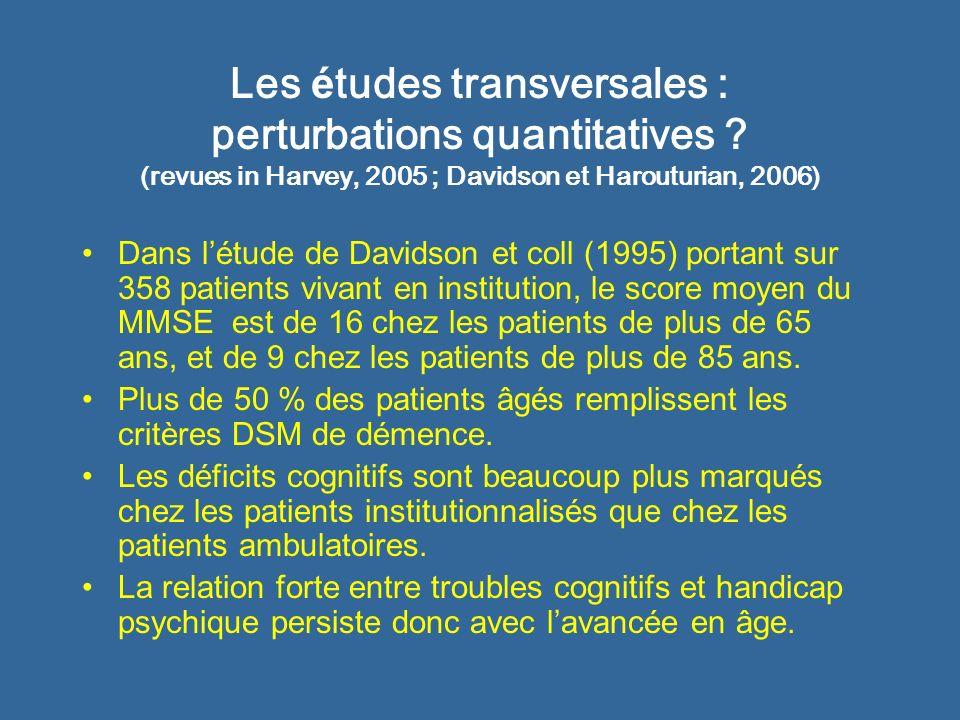 Les é tudes transversales : perturbations quantitatives ? (revues in Harvey, 2005 ; Davidson et Harouturian, 2006) Dans létude de Davidson et coll (19