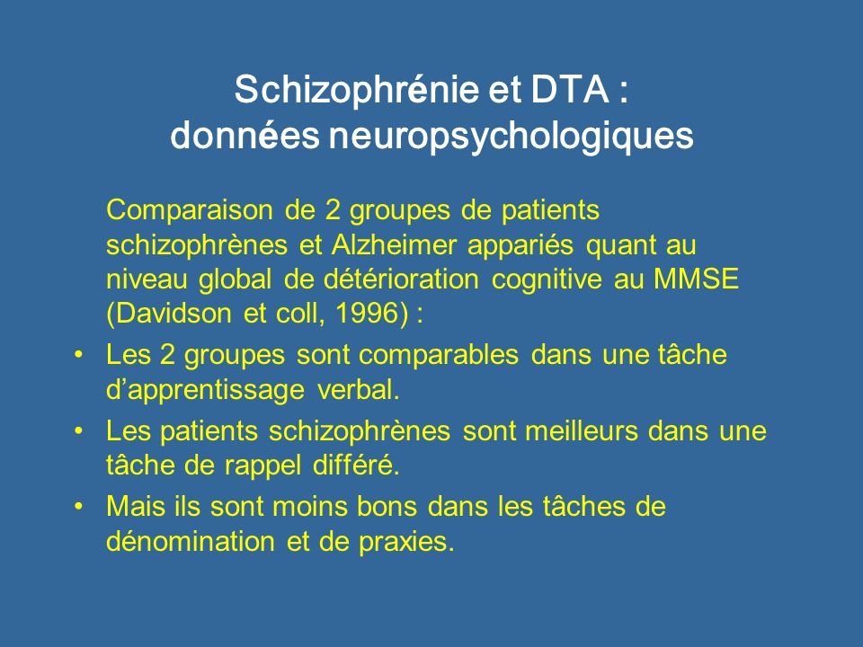 Schizophr é nie et DTA : donn é es neuropsychologiques La détérioration cognitive progresse de 10 % par an chez les patients Alzheimer.