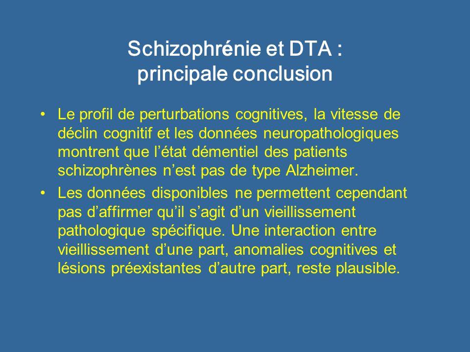 Schizophr é nie et DTA : principale conclusion Le profil de perturbations cognitives, la vitesse de déclin cognitif et les données neuropathologiques