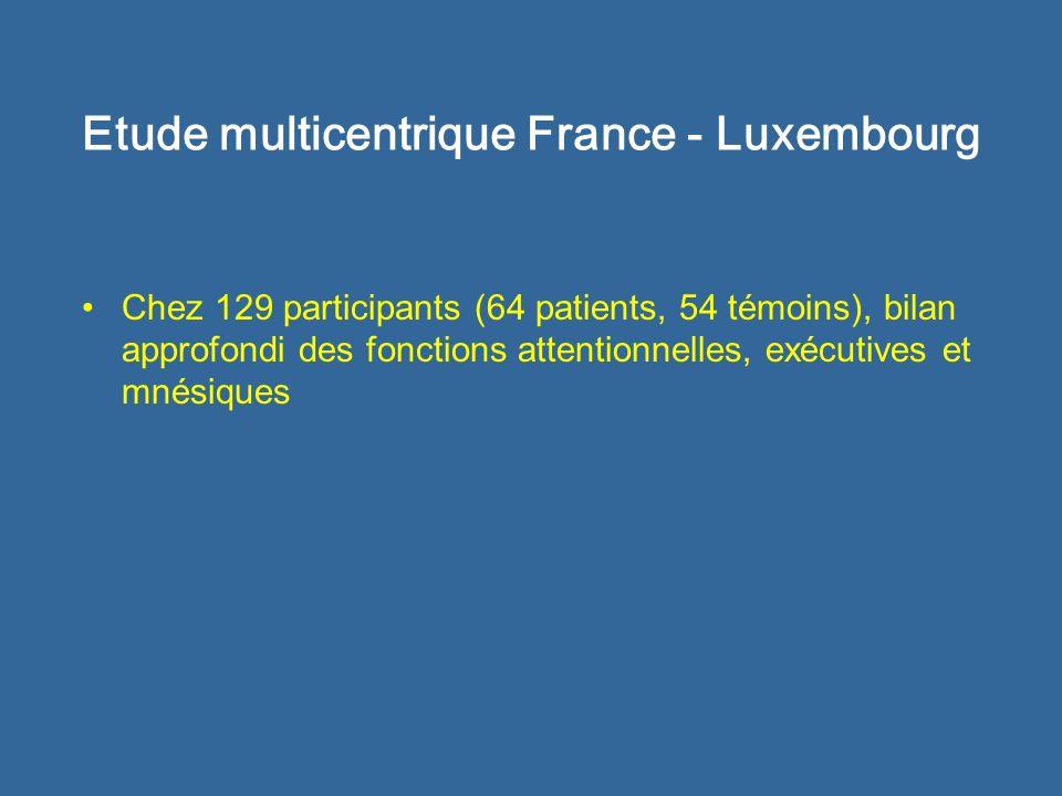 Etude multicentrique France - Luxembourg Chez 129 participants (64 patients, 54 témoins), bilan approfondi des fonctions attentionnelles, exécutives e