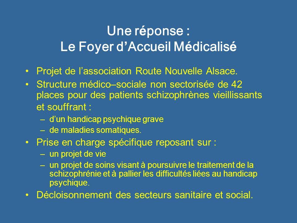 Une r é ponse : Le Foyer d Accueil M é dicalis é Projet de lassociation Route Nouvelle Alsace. Structure médico–sociale non sectorisée de 42 places po