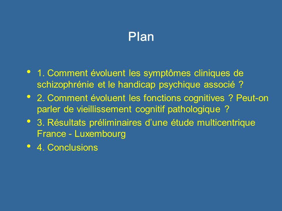 Plan 1. Comment évoluent les symptômes cliniques de schizophrénie et le handicap psychique associé ? 2. Comment évoluent les fonctions cognitives ? Pe