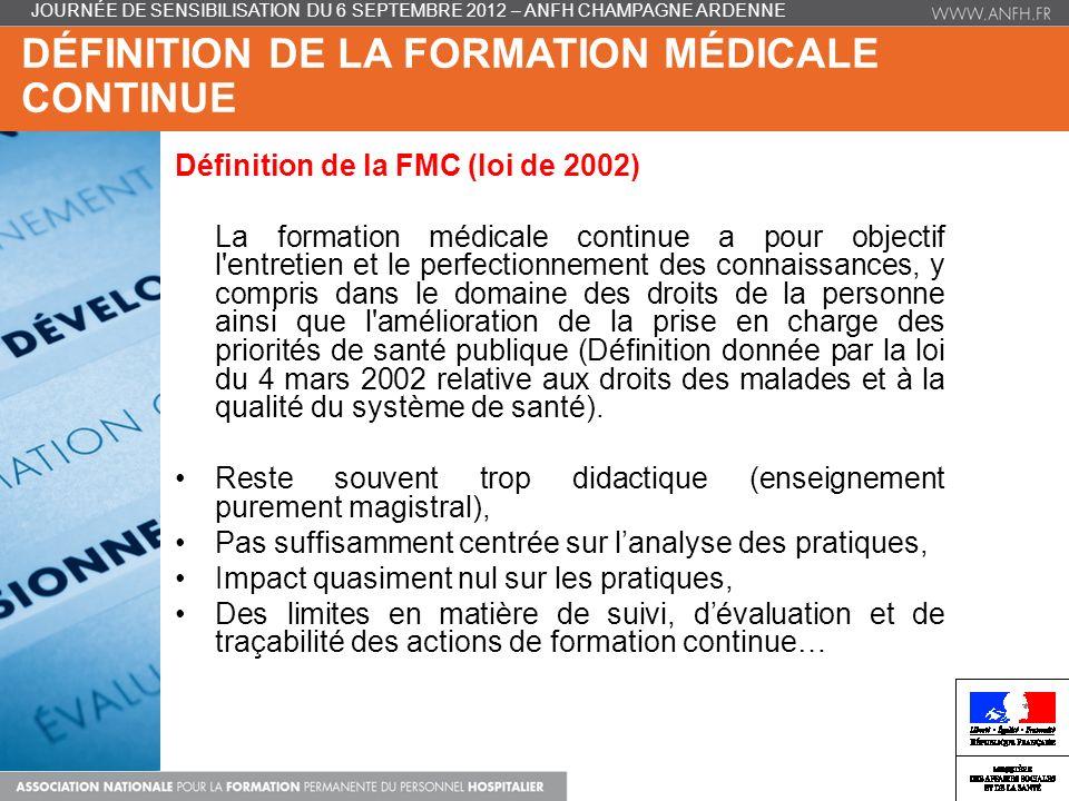 DÉFINITION DE LA FORMATION MÉDICALE CONTINUE Définition de la FMC (loi de 2002) La formation médicale continue a pour objectif l'entretien et le perfe