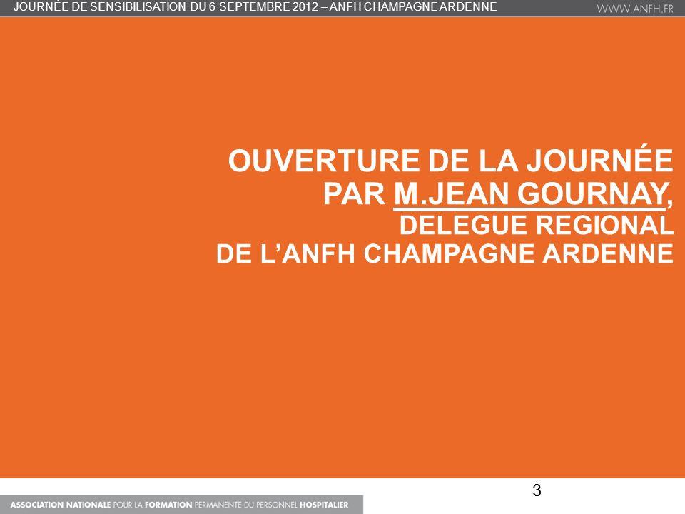 OUVERTURE DE LA JOURNÉE PAR M.JEAN GOURNAY, DELEGUE REGIONAL DE LANFH CHAMPAGNE ARDENNE JOURNÉE DE SENSIBILISATION DU 6 SEPTEMBRE 2012 – ANFH CHAMPAGN
