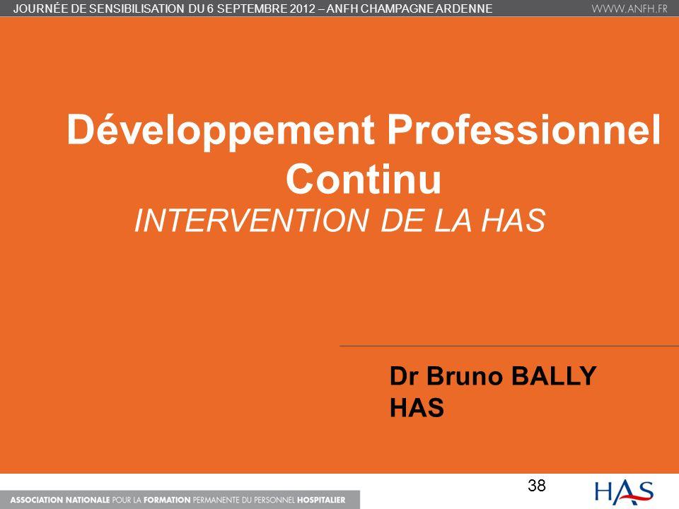 INTERVENTION DE LA HAS Développement Professionnel Continu Dr Bruno BALLY HAS 38 JOURNÉE DE SENSIBILISATION DU 6 SEPTEMBRE 2012 – ANFH CHAMPAGNE ARDEN