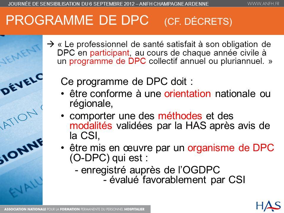 PROGRAMME DE DPC (CF. DÉCRETS) « Le professionnel de santé satisfait à son obligation de DPC en participant, au cours de chaque année civile à un prog