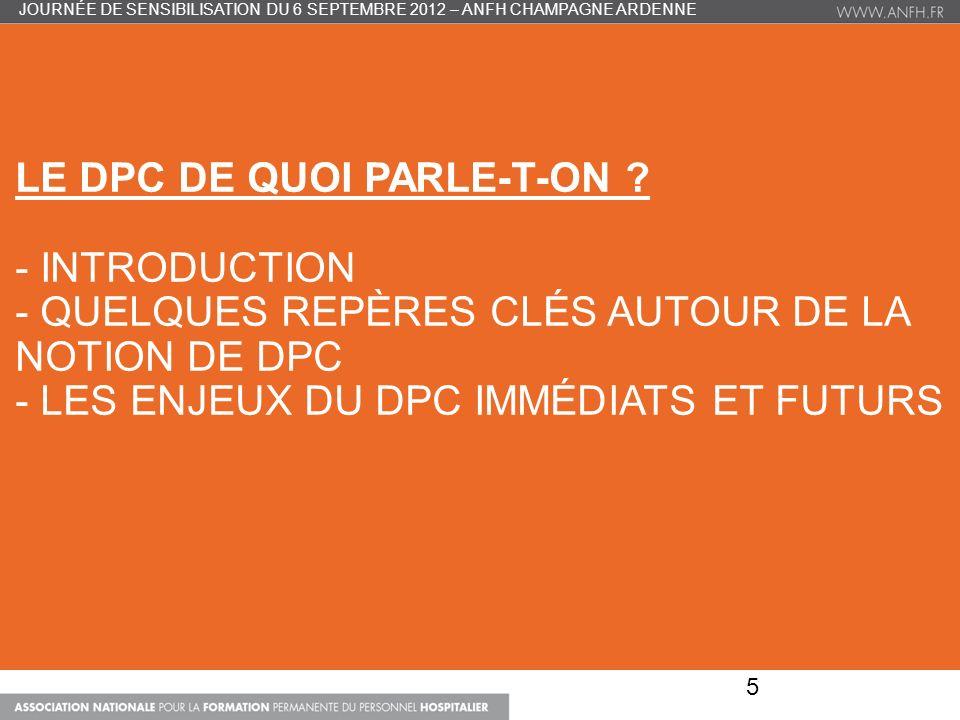 LE DPC DE QUOI PARLE-T-ON ? - INTRODUCTION - QUELQUES REPÈRES CLÉS AUTOUR DE LA NOTION DE DPC - LES ENJEUX DU DPC IMMÉDIATS ET FUTURS 5 JOURNÉE DE SEN