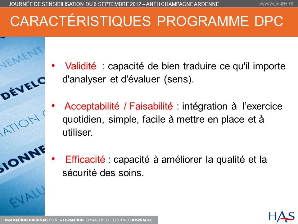 CARACTÉRISTIQUES PROGRAMME DPC Validité : capacité de bien traduire ce qu'il importe d'analyser et d'évaluer (sens). Acceptabilité / Faisabilité : int