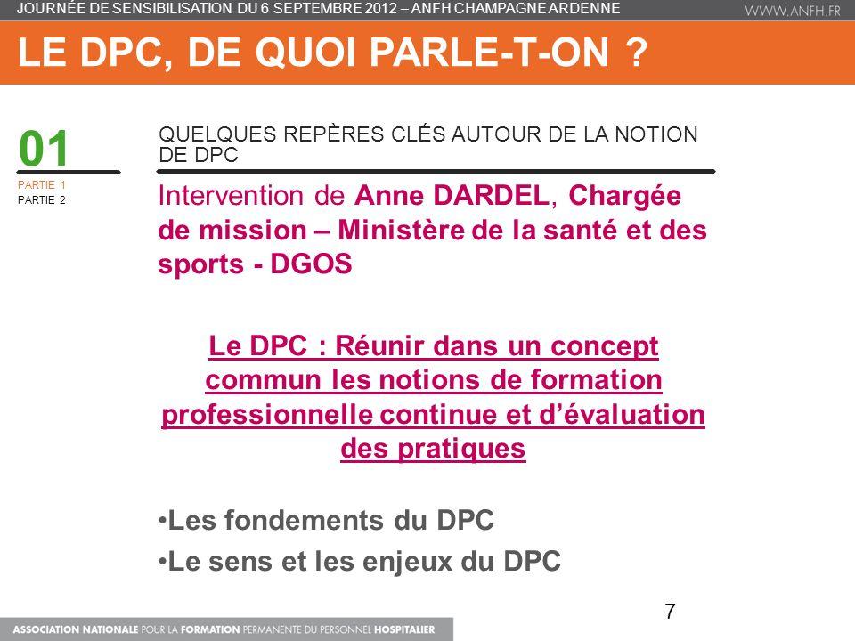LES ACTEURS ET LES MODALITÉS DE MISE EN ŒUVRE DU DPC - PRÉSENTATION DES ACTEURS INTERVENANT DANS LA MISE EN ŒUVRE DU DPC - LE FINANCEMENT DU DPC - LES ÉLÉMENTS CONSTITUTIFS DU DPC - LES PROGRAMMES DE DPC 28 JOURNÉE DE SENSIBILISATION DU 6 SEPTEMBRE 2012 – ANFH CHAMPAGNE ARDENNE