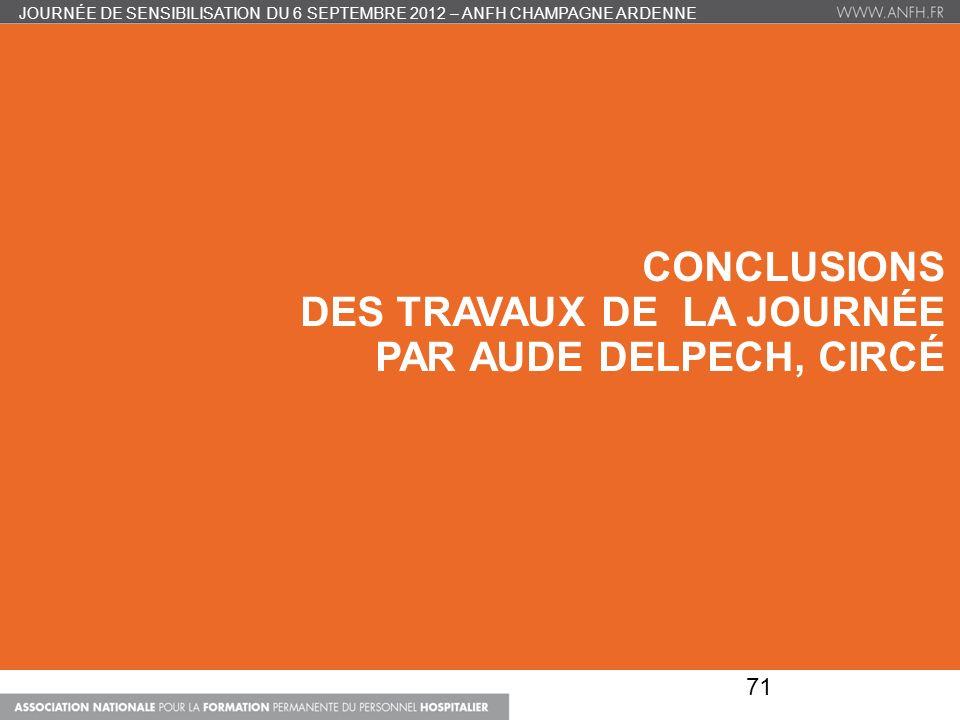 CONCLUSIONS DES TRAVAUX DE LA JOURNÉE PAR AUDE DELPECH, CIRCÉ JOURNÉE DE SENSIBILISATION DU 6 SEPTEMBRE 2012 – ANFH CHAMPAGNE ARDENNE 71