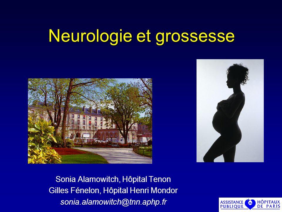 Neurologie et grossesse Sonia Alamowitch, Hôpital Tenon Gilles Fénelon, Hôpital Henri Mondor sonia.alamowitch@tnn.aphp.fr