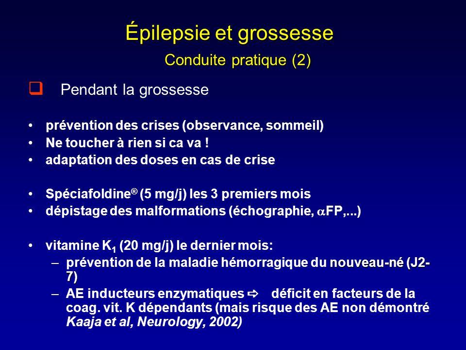 Épilepsie et grossesse Conduite pratique (2) Pendant la grossesse prévention des crises (observance, sommeil) Ne toucher à rien si ca va ! adaptation