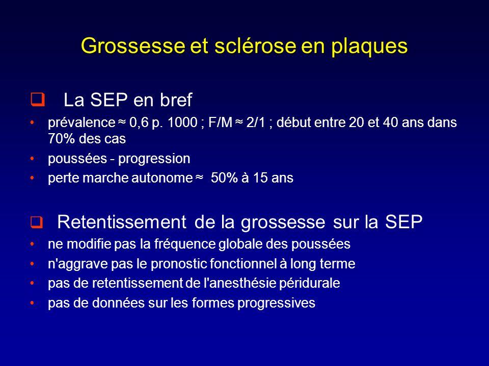 Grossesse et sclérose en plaques La SEP en bref prévalence 0,6 p. 1000 ; F/M 2/1 ; début entre 20 et 40 ans dans 70% des cas poussées - progression pe