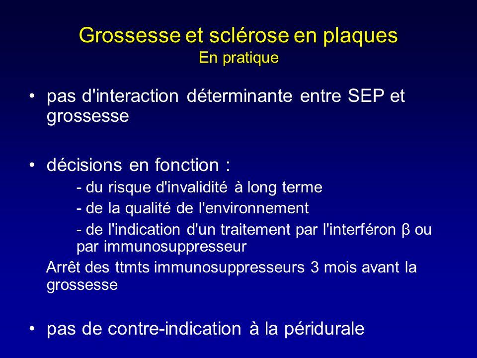 Grossesse et sclérose en plaques En pratique pas d'interaction déterminante entre SEP et grossesse décisions en fonction : - du risque d'invalidité à