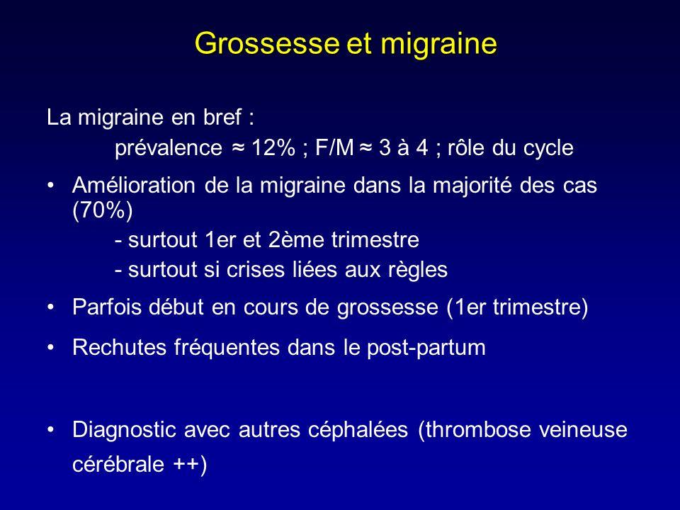 Grossesse et migraine La migraine en bref : prévalence 12% ; F/M 3 à 4 ; rôle du cycle Amélioration de la migraine dans la majorité des cas (70%) - su
