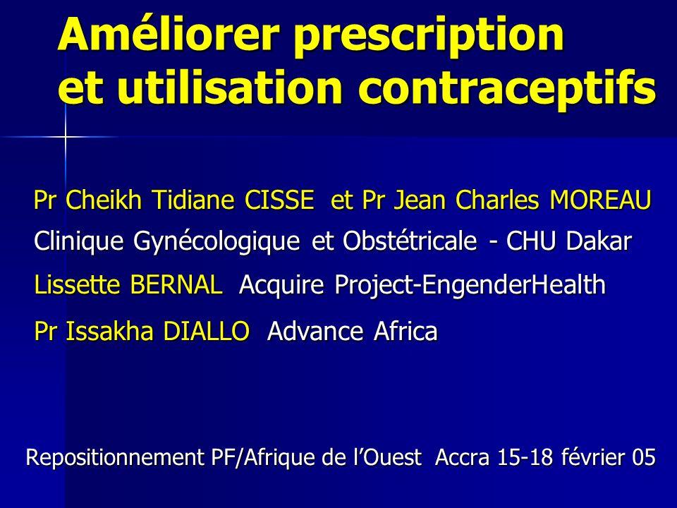 Améliorer prescription et utilisation contraceptifs Pr Cheikh Tidiane CISSE et Pr Jean Charles MOREAU Pr Cheikh Tidiane CISSE et Pr Jean Charles MOREA