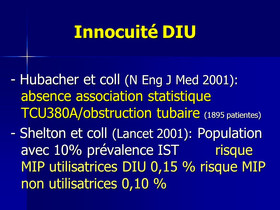 Innocuité DIU - Hubacher et coll (N Eng J Med 2001): absence association statistique TCU380A/obstruction tubaire (1895 patientes) - Shelton et coll (L