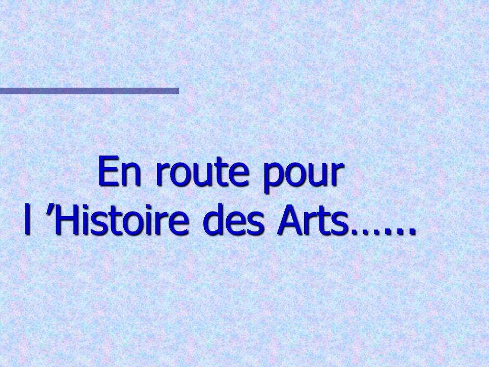 En route pour l Histoire des Arts…...