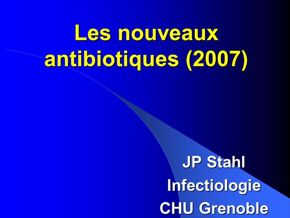 Les nouveaux antibiotiques (2007) JP Stahl Infectiologie CHU Grenoble