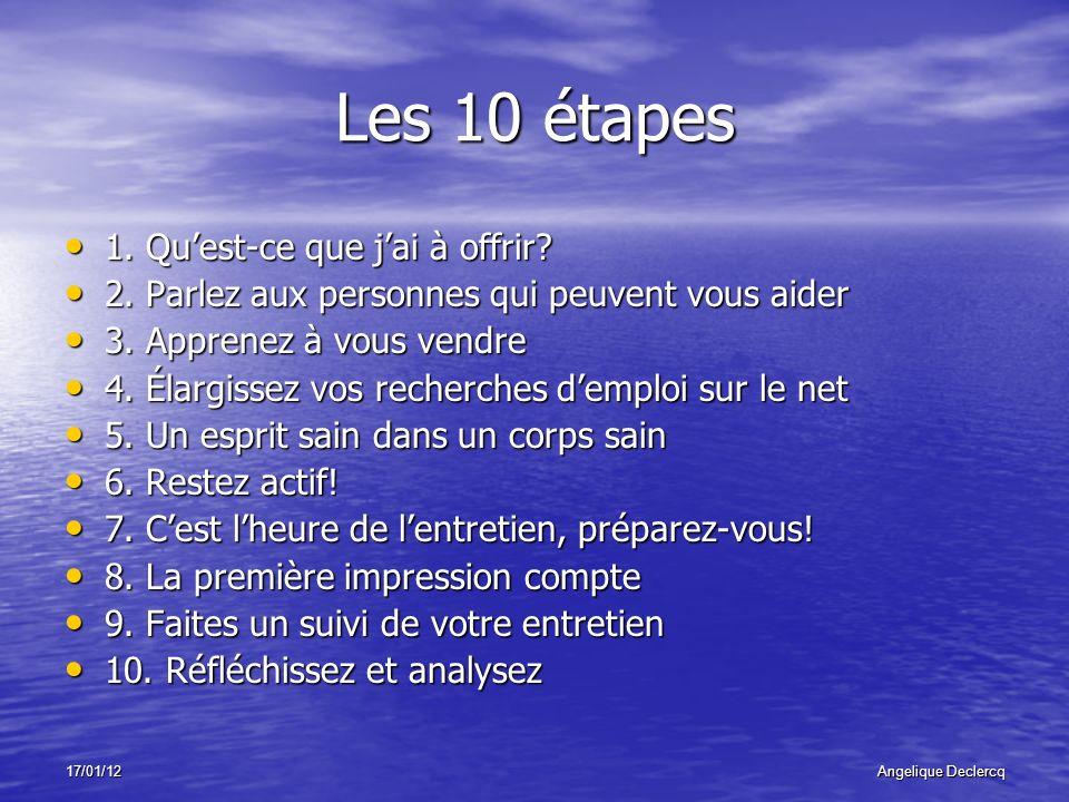 17/01/12Angelique Declercq Les 10 étapes 1. Quest-ce que jai à offrir.