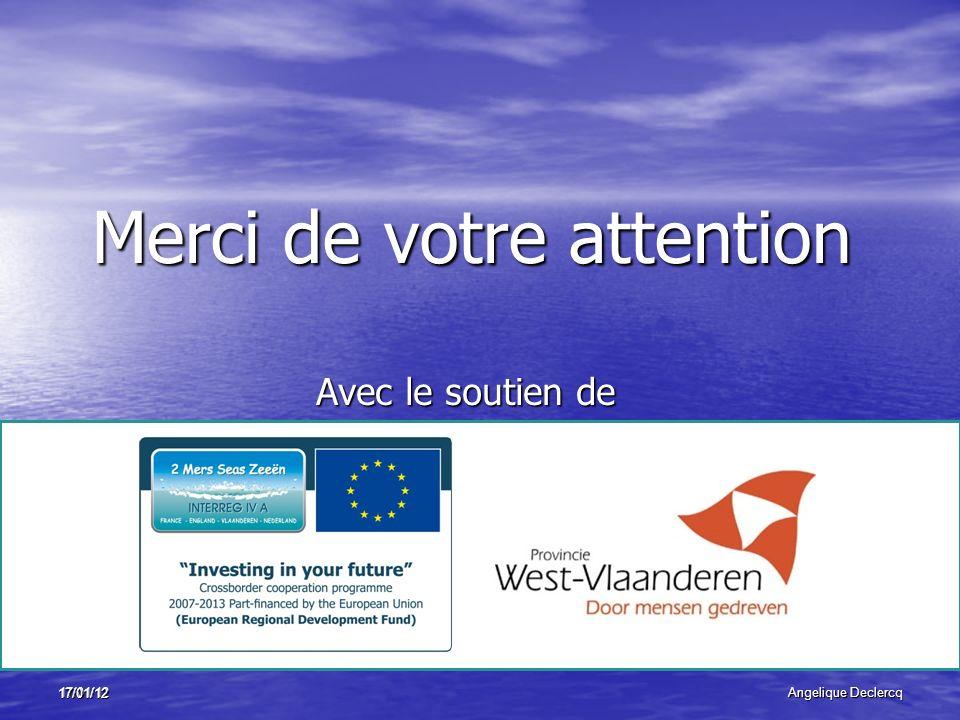 17/01/12Angelique Declercq 17/01/12 Merci de votre attention Avec le soutien de