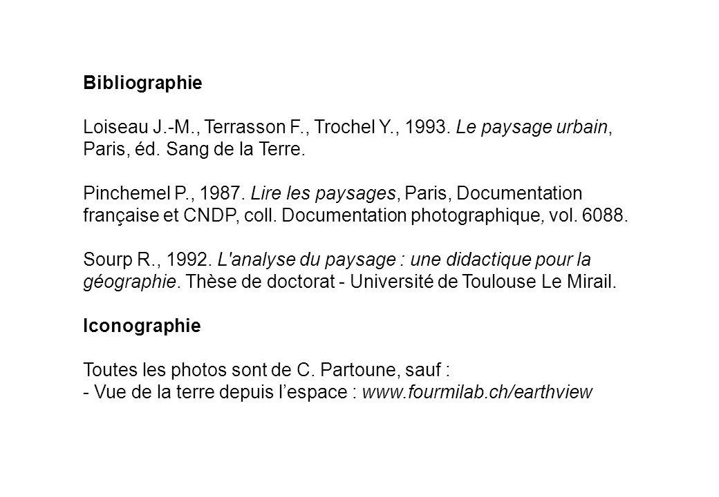 Bibliographie Loiseau J.-M., Terrasson F., Trochel Y., 1993. Le paysage urbain, Paris, éd. Sang de la Terre. Pinchemel P., 1987. Lire les paysages, Pa