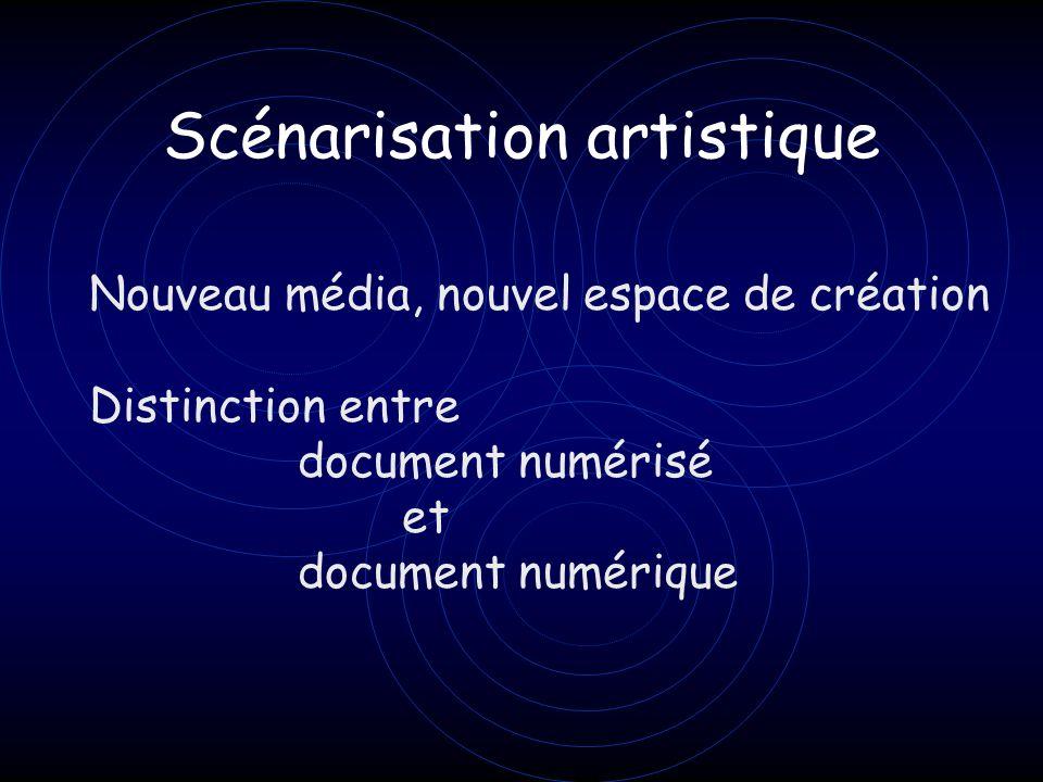 Scénarisation artistique Nouveau média, nouvel espace de création Distinction entre document numérisé et document numérique