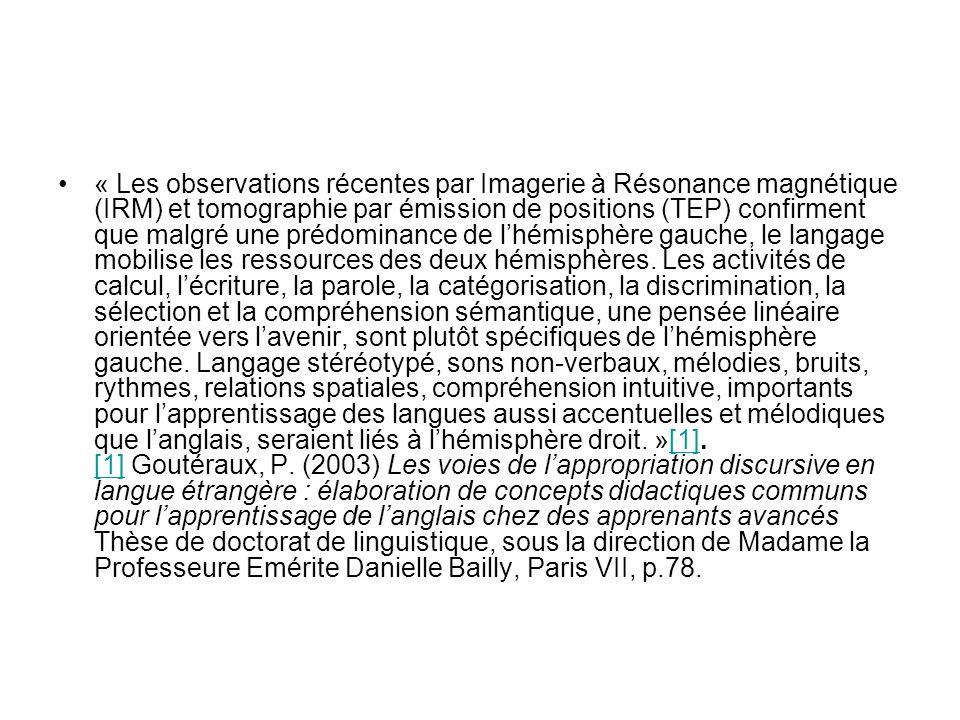 « Les observations récentes par Imagerie à Résonance magnétique (IRM) et tomographie par émission de positions (TEP) confirment que malgré une prédominance de lhémisphère gauche, le langage mobilise les ressources des deux hémisphères.