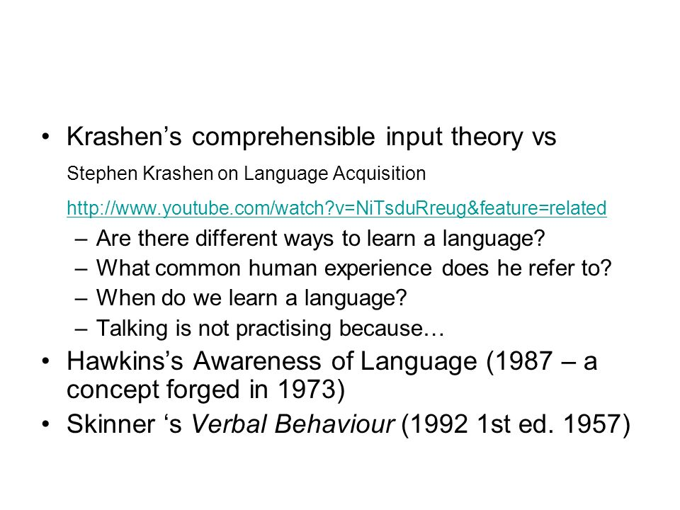 Krashens comprehensible input theory vs Stephen Krashen on Language Acquisition http://www.youtube.com/watch?v=NiTsduRreug&feature=related –Are there