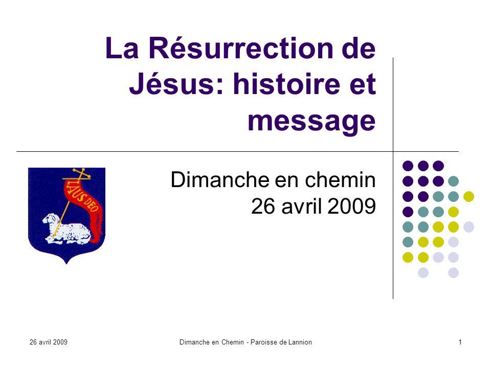 26 avril 2009Dimanche en Chemin - Paroisse de Lannion1 La Résurrection de Jésus: histoire et message Dimanche en chemin 26 avril 2009