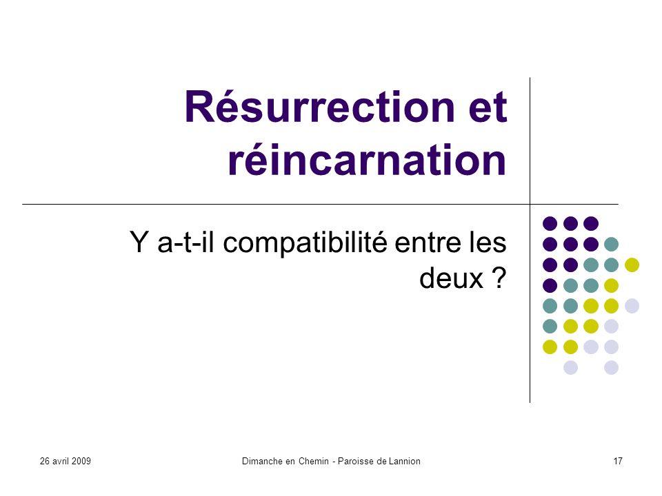 26 avril 2009Dimanche en Chemin - Paroisse de Lannion17 Résurrection et réincarnation Y a-t-il compatibilité entre les deux
