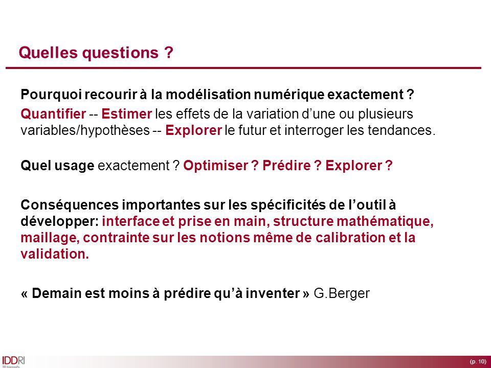 (p. 10) Quelles questions ? Pourquoi recourir à la modélisation numérique exactement ? Quantifier -- Estimer les effets de la variation dune ou plusie
