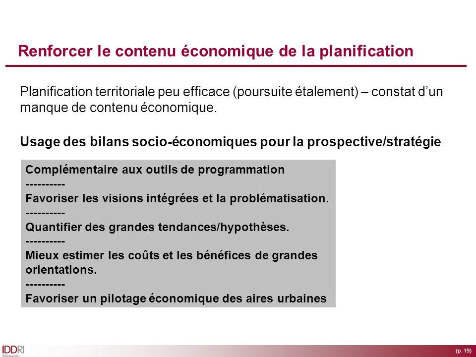 (p. 19) Renforcer le contenu économique de la planification Planification territoriale peu efficace (poursuite étalement) – constat dun manque de cont