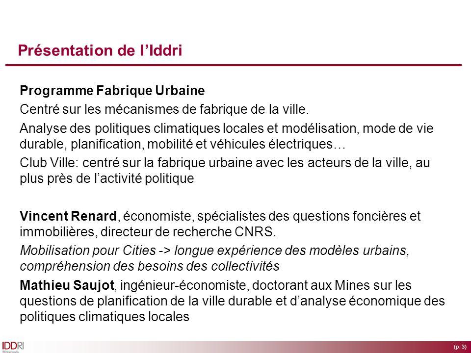 (p. 3) Présentation de lIddri Programme Fabrique Urbaine Centré sur les mécanismes de fabrique de la ville. Analyse des politiques climatiques locales