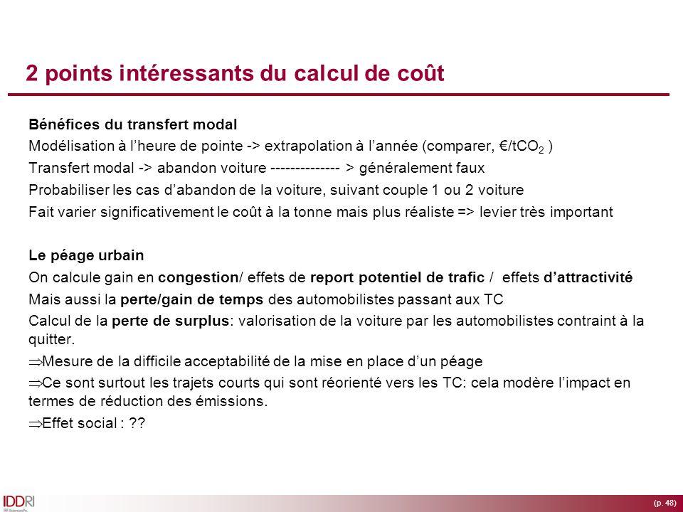 (p. 48) 2 points intéressants du calcul de coût Bénéfices du transfert modal Modélisation à lheure de pointe -> extrapolation à lannée (comparer, /tCO