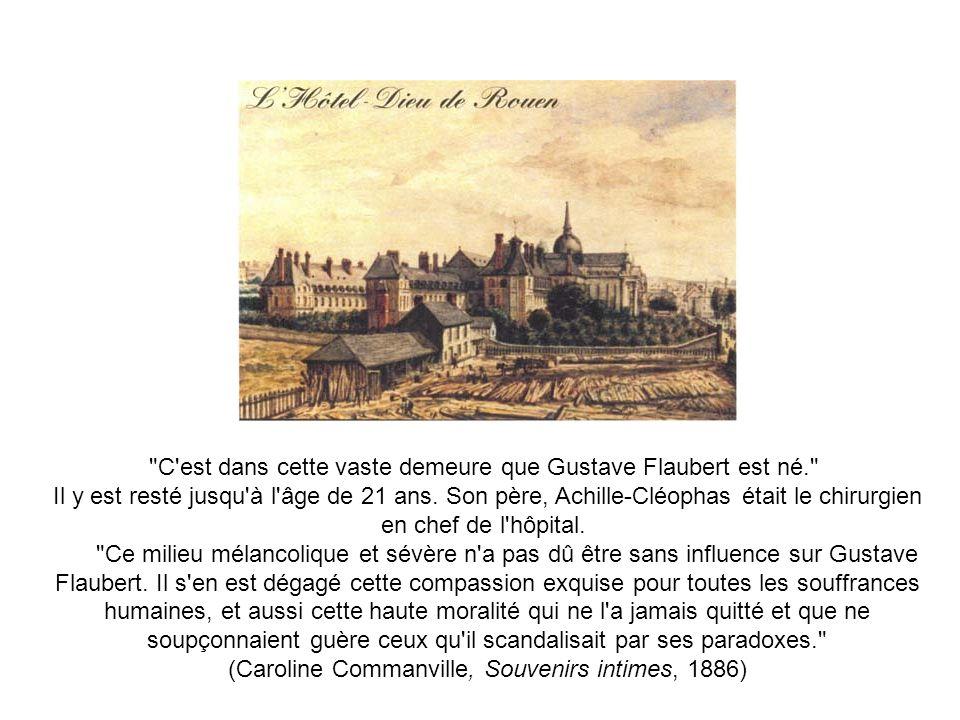 C est dans cette vaste demeure que Gustave Flaubert est né. Il y est resté jusqu à l âge de 21 ans.